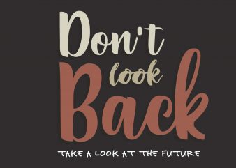 Don't Look Back t shirt vector illustration