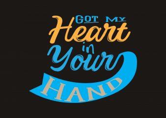 Got My Heart In Your Hand t shirt design template