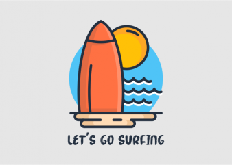 Lets Go Surfing t shirt vector graphic