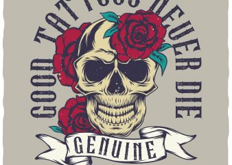 Good tattoos never die. Editable vector t-shirt design.