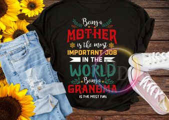 Being a mother is the most important job in the world being a grandma more fun t shirt template