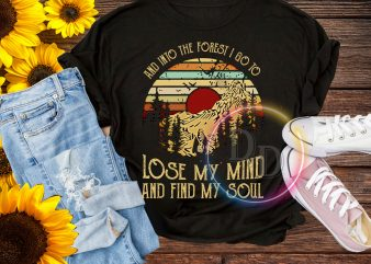 Vintage And into the forest i go to lose my mind and find my soul T shirt