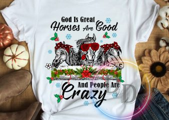 God is great Horses are good and People are Crazy Merry Christmas T shirt