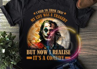 Joker 2019 I used to think that my life was a tragedy but now I realise It's a comedy T shirt