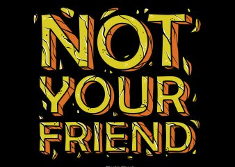 Not Your Friend T shirt vector artwork