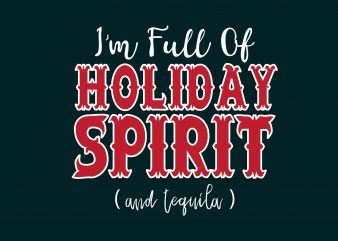 I'm Full of Holiday t shirt design for sale
