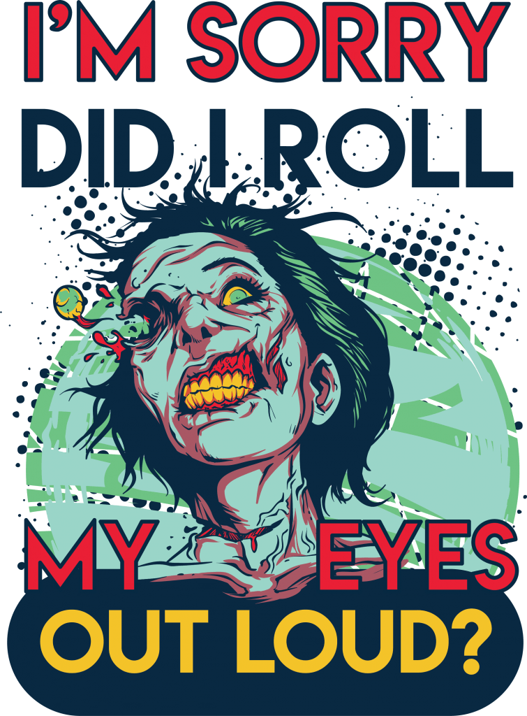 I'm sorry did I roll my eyes out loud buy t shirt design