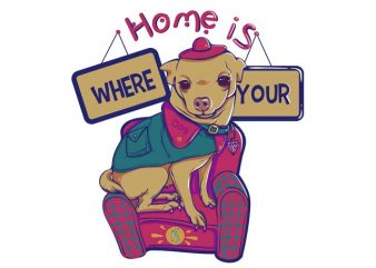 Home is where your dog is buy t shirt design