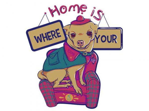 Home is where your dog is graphic t shirt