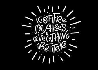 COFFEE MAKES buy t shirt design