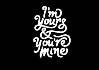 Im Yours And You Are Mine buy t shirt design