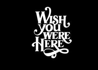 Wish You Were Here buy t shirt design