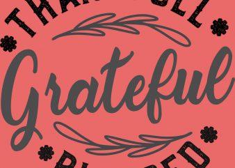 Grateful Thankfull Blessed Thanksgiving T-Shirt Design buy t shirt design