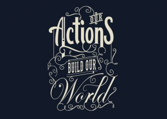 Our Action Build our World tshirt design