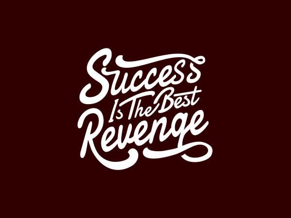 Success is The Best Revenge tshirt design