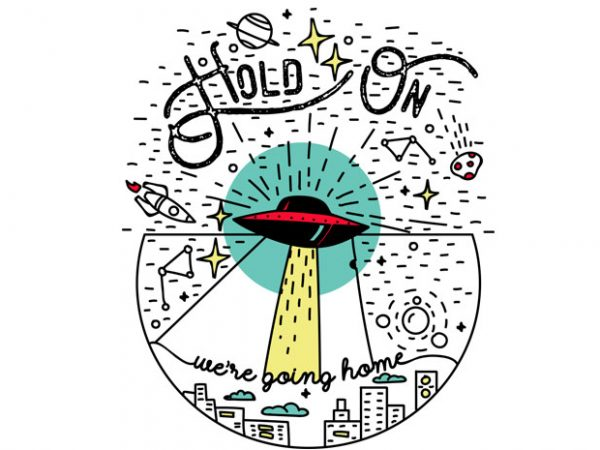 Hold on we're going home graphic t shirt