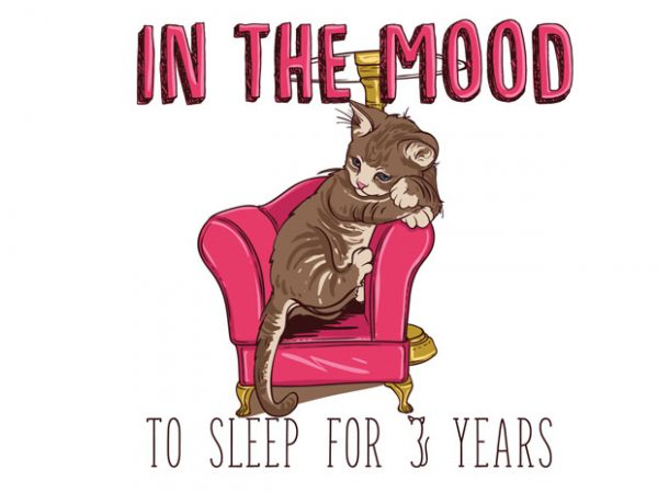 In the mood to sleep for 3 years (Cat) buy t shirt design