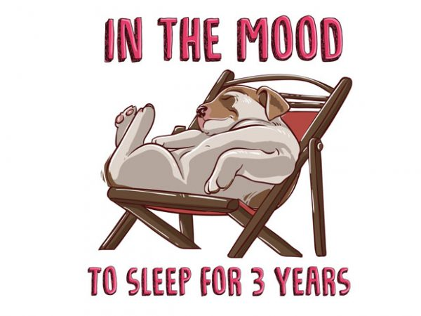 In the mood to sleep for 3 years (Dog) t shirt design for sale
