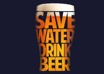 Save Water Drink Beer buy t shirt design