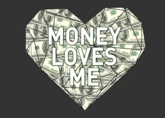 Money Loves Me t shirt designs for sale