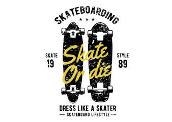 Skate or die tshirt design t shirt vector