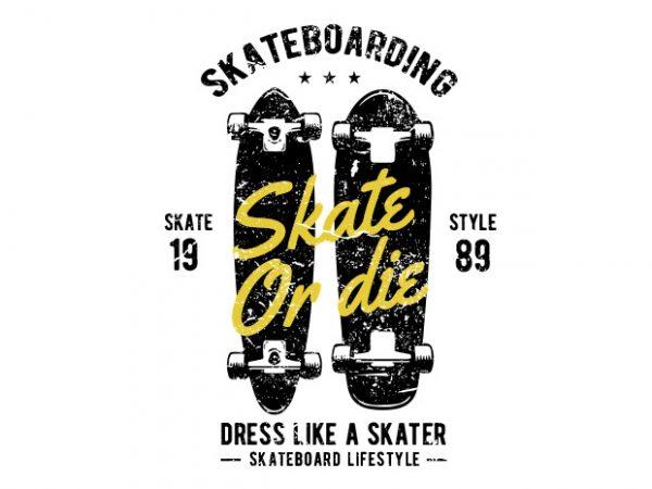 Skate or die tshirt design buy t shirt design